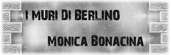 Monica Bonacina -mostra I muri di Berlino